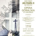 """Obejrzyj galerię: Widowisko """"Ojciec Święty Jan Paweł II na Podhalu"""" w Operze Narodowej w Warszawie"""