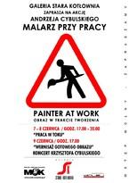 """Malarz przy Pracy """"Painter at Work"""""""