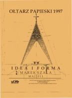 """Marek Szala """"Ołtarz Papieski 1997 Idea i Forma"""""""