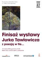 Finisaż wystawy Jurka Tawłowicza